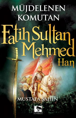 Müjdelenen Komutan Fatih Sultan Mehmed Han